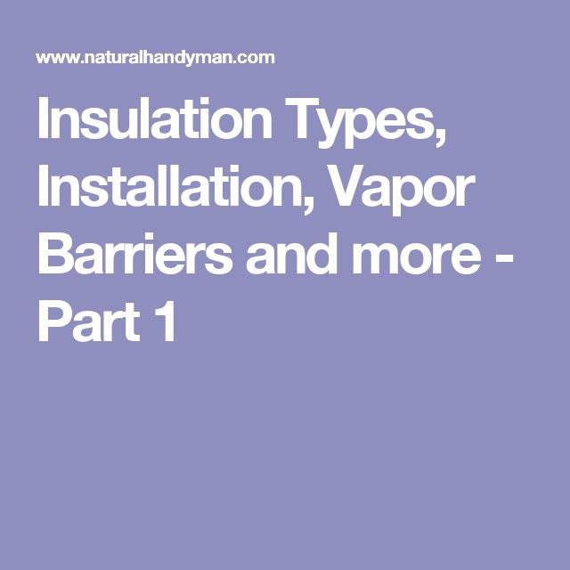 Insulation Types, Installation, Vapor Barriers and more - Part 1