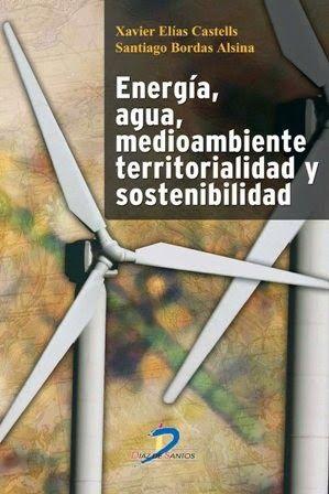 Energía, agua, medioambiente, territorialidad y sostenibilidad [Recurso electrónico] / Xavier Elías Castells, Santiago Bordas Alsina Díaz de Santos, Madrid : 2012. xvii, 992 p. ISBN 9788499691251 Economías de energía. Medio ambiente -- Protección. Desarrollo sostenible. Energías renovables. Recursos energéticos. Catálogo > http://millennium.ehu.es/record=b1756260~S1*spi