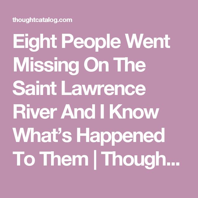 Eight People Went Missing On The Saint Lawrence River And I Know What's Happened To Them | Thought Catalog