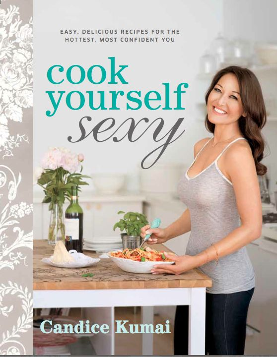 Cook Yourself Sexy by Recipe Rehab's @Candice Kumai #Cookbook #Healthy #Recipes