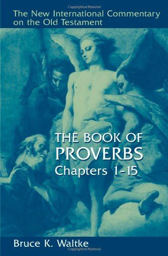 The Book Of Proverbs: Chapters 1-15. (New International Commentary on the Old Testament)