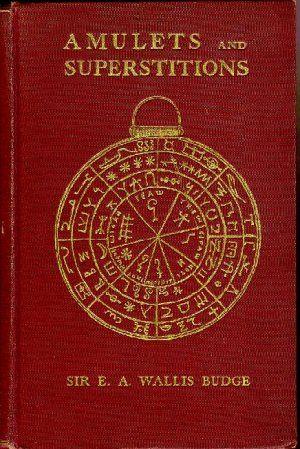 Sir E. A. Wallis Dudge - 'Amulets & Superstitions'