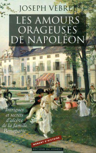 Les amours orageuses de Napoléon de Joseph Vebret http://www.amazon.fr/dp/2354171773/ref=cm_sw_r_pi_dp_yxxIvb1VV2T2C
