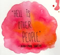 """#86 """"Hell is other people."""" - Jean-Paul Sartre #quote"""