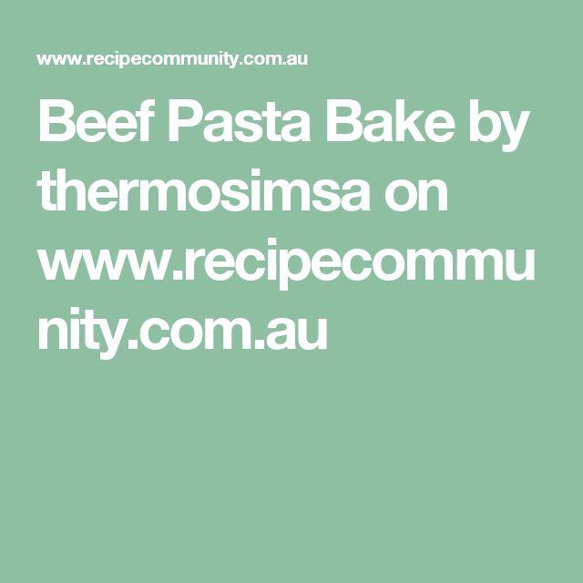 Beef Pasta Bake by thermosimsa on www.recipecommunity.com.au