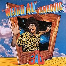 """Weird Al""Yankovic - in 3-D. Loved him when I was growing up. Still my favorite of his albums."