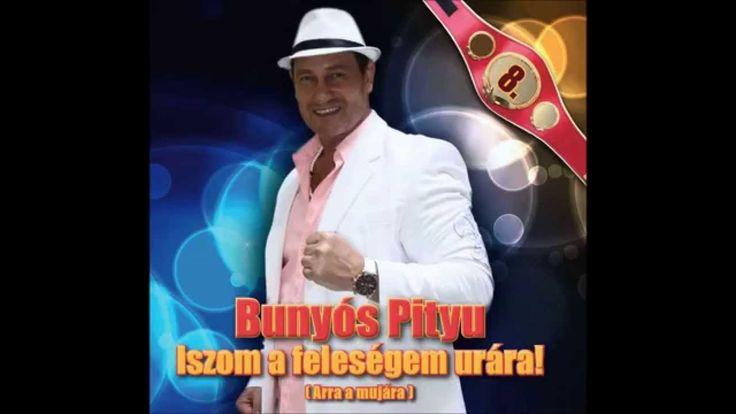 Bunyós Pityu - Iszom a feleségem urára! ( Full album )