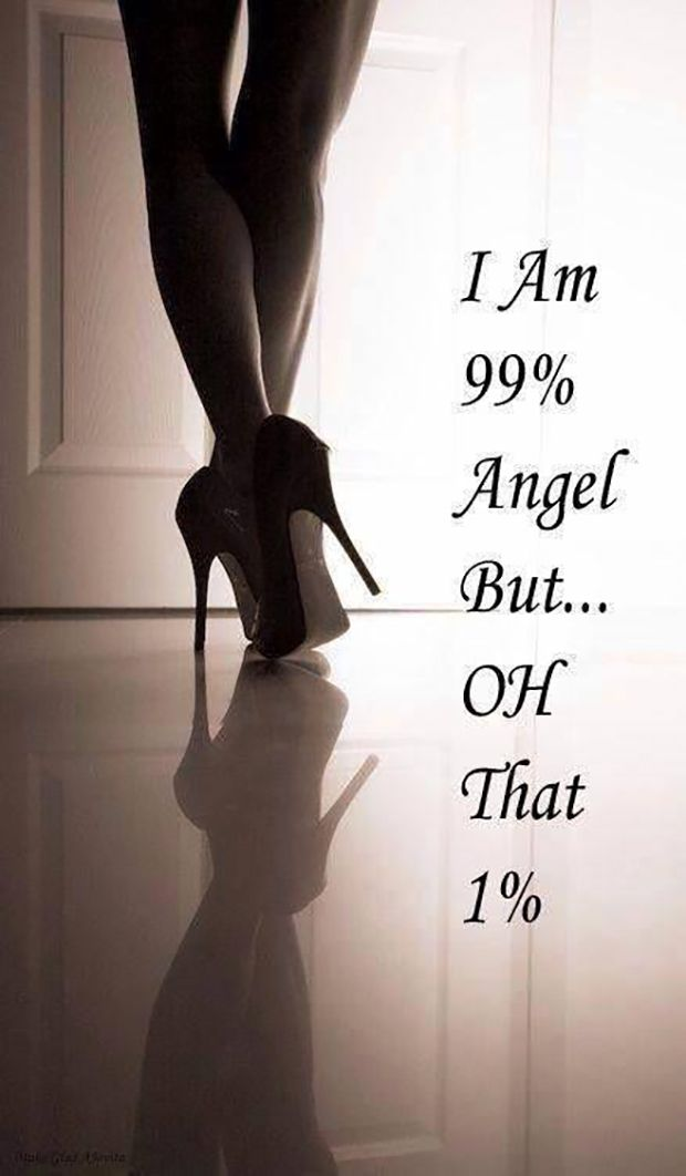"""""""I am 99% angel, but OH that 1%"""""""