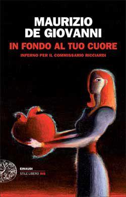 Maurizio de Giovanni, In fondo al tuo cuore, Stile Libero Big, DISPONIBILE ANCHE IN E-BOOK