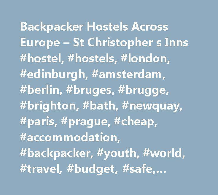 Backpacker Hostels Across Europe – St Christopher s Inns #hostel, #hostels, #london, #edinburgh, #amsterdam, #berlin, #bruges, #brugge, #brighton, #bath, #newquay, #paris, #prague, #cheap, #accommodation, #backpacker, #youth, #world, #travel, #budget, #safe, #clean, #hotel http://dental.nef2.com/backpacker-hostels-across-europe-st-christopher-s-inns-hostel-hostels-london-edinburgh-amsterdam-berlin-bruges-brugge-brighton-bath-newquay-paris-prague-cheap-accommodat/  # No Deposit – Free…