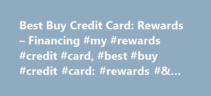 Best Buy Credit Card: Rewards – Financing #my #rewards #credit #card, #best #buy #credit #card: #rewards #& #financing http://bahamas.nef2.com/best-buy-credit-card-rewards-financing-my-rewards-credit-card-best-buy-credit-card-rewards-financing/  # Products Appliances TV Home Theater Computers Tablets Cameras Camcorders Cell Phones Audio Video Games Movies Music Car Electronics GPS Wearable Technology Health, Fitness Beauty Home, Garage Office Smart Home Drones, Toys Collectibles Deals…