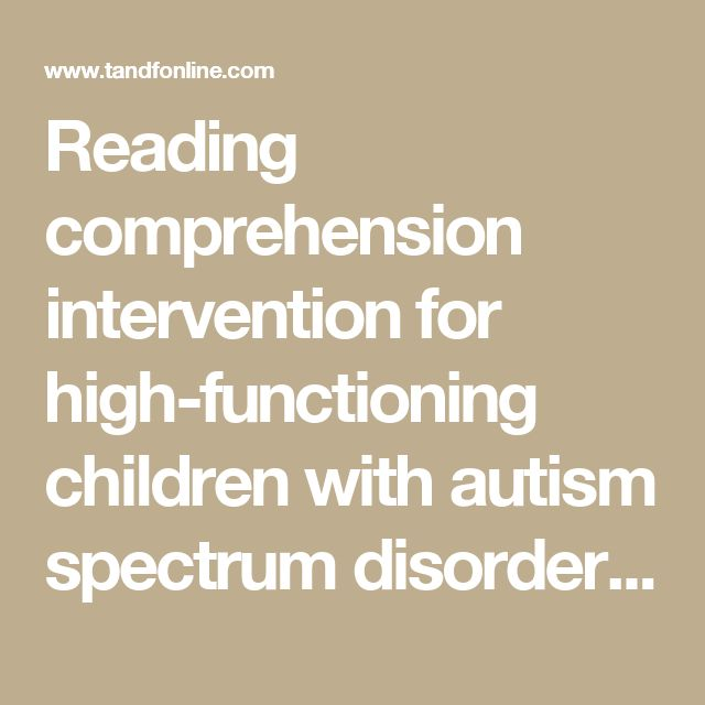 Reading comprehension intervention for high-functioning children with autism spectrum disorders: Australian Journal of Learning Difficulties: Vol 21, No 1