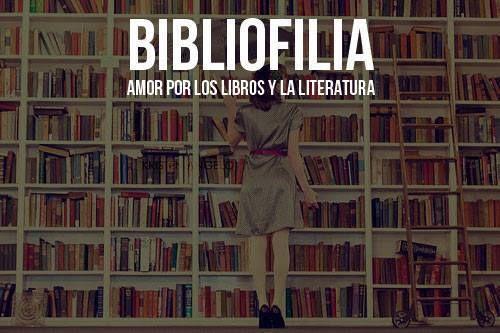 Bibliofilia: amor por los libros y la literatura.