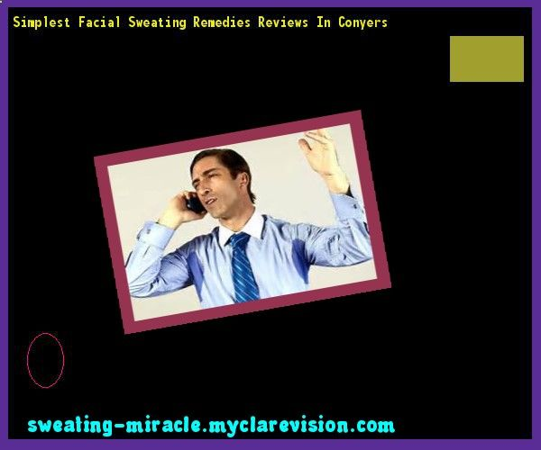 Simplest Facial Sweating Remedies Reviews In Conyers 192712 - Your Body to Stop Excessive Sweating In 48 Hours - Guaranteed!