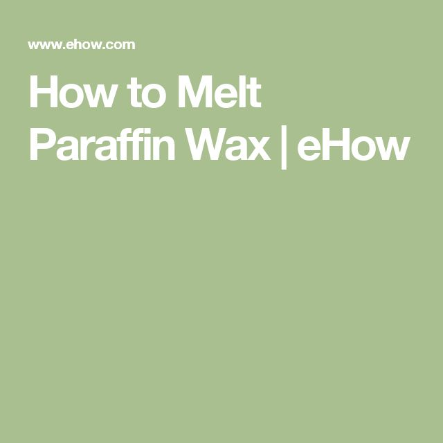 How to Melt Paraffin Wax | eHow