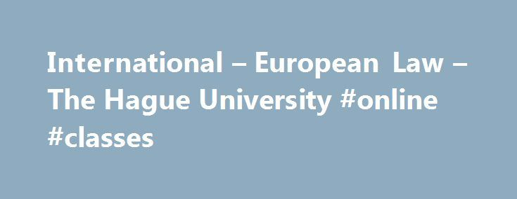 International – European Law – The Hague University #online #classes http://law.remmont.com/international-european-law-the-hague-university-online-classes/  #bachelor of law #International & European Law Bachelor of Laws The International and European Law bachelor's is a four-year programme taught in English. It will prepare you for a wide variety of international careers working for multinational or governmental organisations, […]
