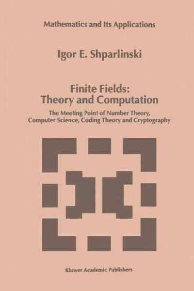 Finite Fields: Theory and Computation: The Meeting Point of Number Theory, Computer Science, Coding Theory and Cr...