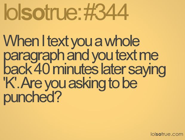I hate when my bf does this: Texts Me Back, Quotes, Pet Peeves, Sotrue, My Husband, Truths, So True, Funny Stuff, True Stories