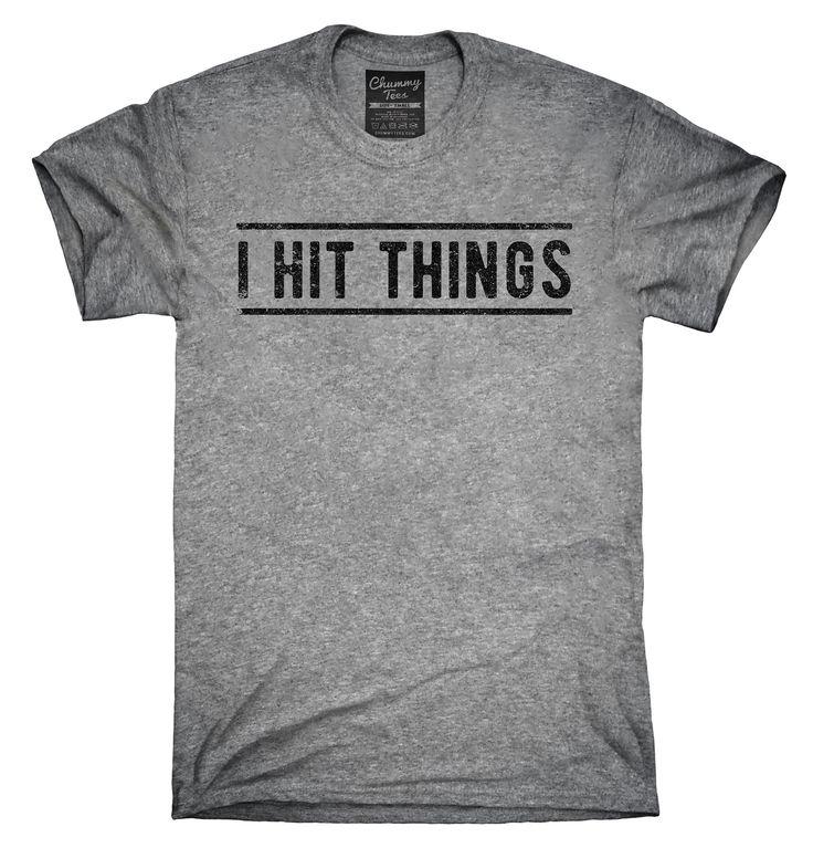 I Hit Things Shirt, Hoodies, Tanktops