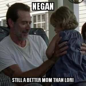 Negan. Still a better mum than Lori. Walking Dead humour.