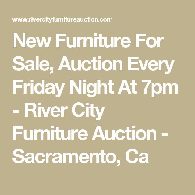 New Furniture For Sale, Auction Every Friday Night At 7pm - River City Furniture Auction - Sacramento, Ca