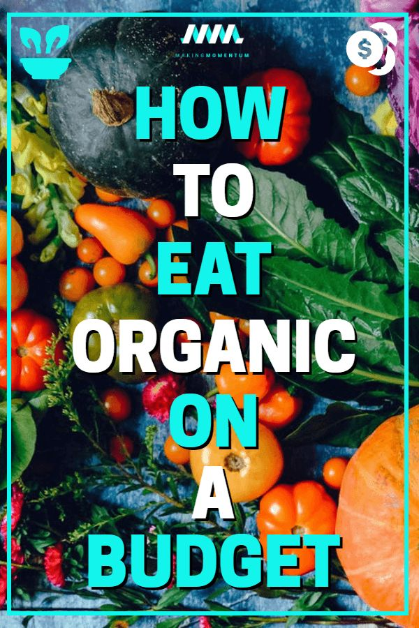 How To Eat Organic Food On A Budget: 6 Tips To Eat Healthy & Save