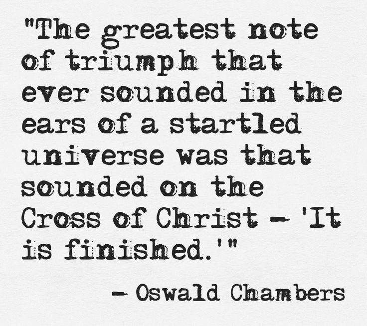 """The greatest note of triumph that ever sounded in the ears of a startled universe was that sounded on the Cross of Christ - 'It is finished.'"" -Oswald Chambers ....#God This quote courtesy of @Pinstamatic (http://pinstamatic.com)"