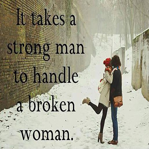 It takes the strongest Godly man to handle a broken woman.  With God's guidance to help you to restore their hearts desire.  To love them while they are broken and to come along side them to help them put the pieces back together.  I have needed that from you please. There is so much we have fix and work on but no matter where I have gone, I am still always missing the biggest part of my heart.