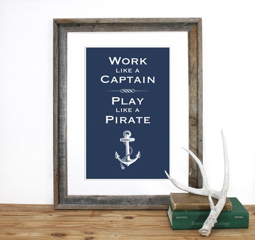 Work like a captain, play like a pirate: Pirates, Idea, Captain Play, Quote, Boy Rooms, Plays, Boys Room, Anchor