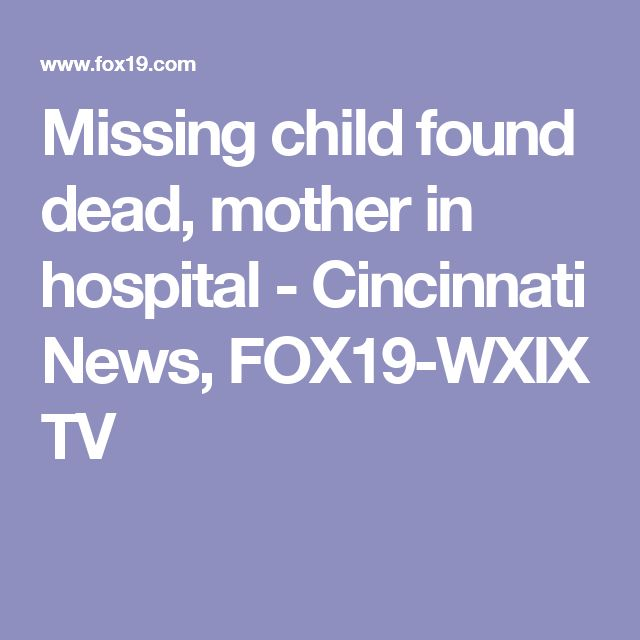 Missing child found dead, mother in hospital - Cincinnati News, FOX19-WXIX TV