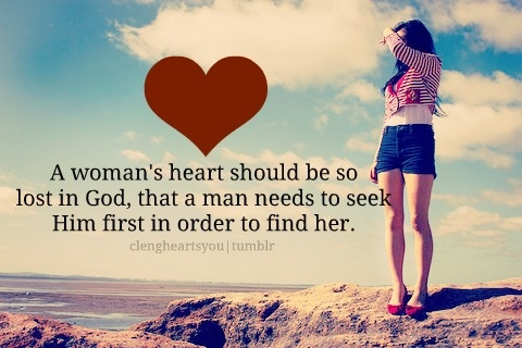 A woman's heart should be so lost in God, that a man needs to seek Him first in order to find her.