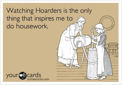 lol!: Housework Humor, Hahahaha Amen, My Life, Hoarders I, Clean House, Watching Hoarders, So Funny, Inspiration Lol, Old Stuff