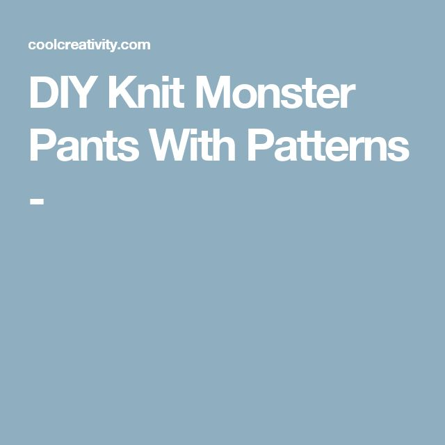 DIY Knit Monster Pants With Patterns -