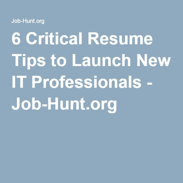 6 Critical Resume Tips to Launch New IT Professionals - Job-Hunt.org