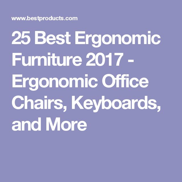 25 Best Ergonomic Furniture 2017 - Ergonomic Office Chairs, Keyboards, and More