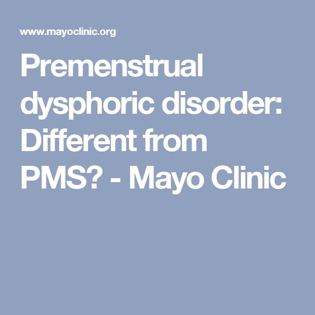 Premenstrual dysphoric disorder: Different from PMS? - Mayo Clinic