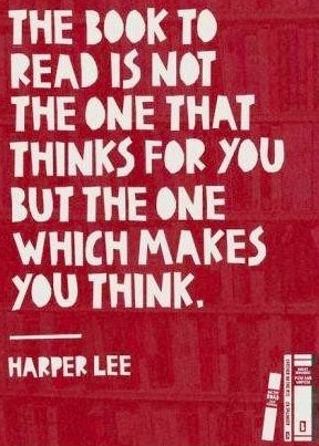 """The book to read is not the one that thinks for you but the one which makes you think."" -Harper Lee #bookquotes #readingquotes"