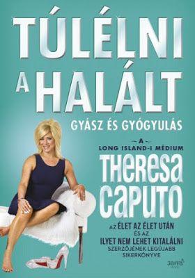 Tekla Könyvei – könyves blog: Theresa Caputo – Túlélni a halált: Gyász és gyógy...