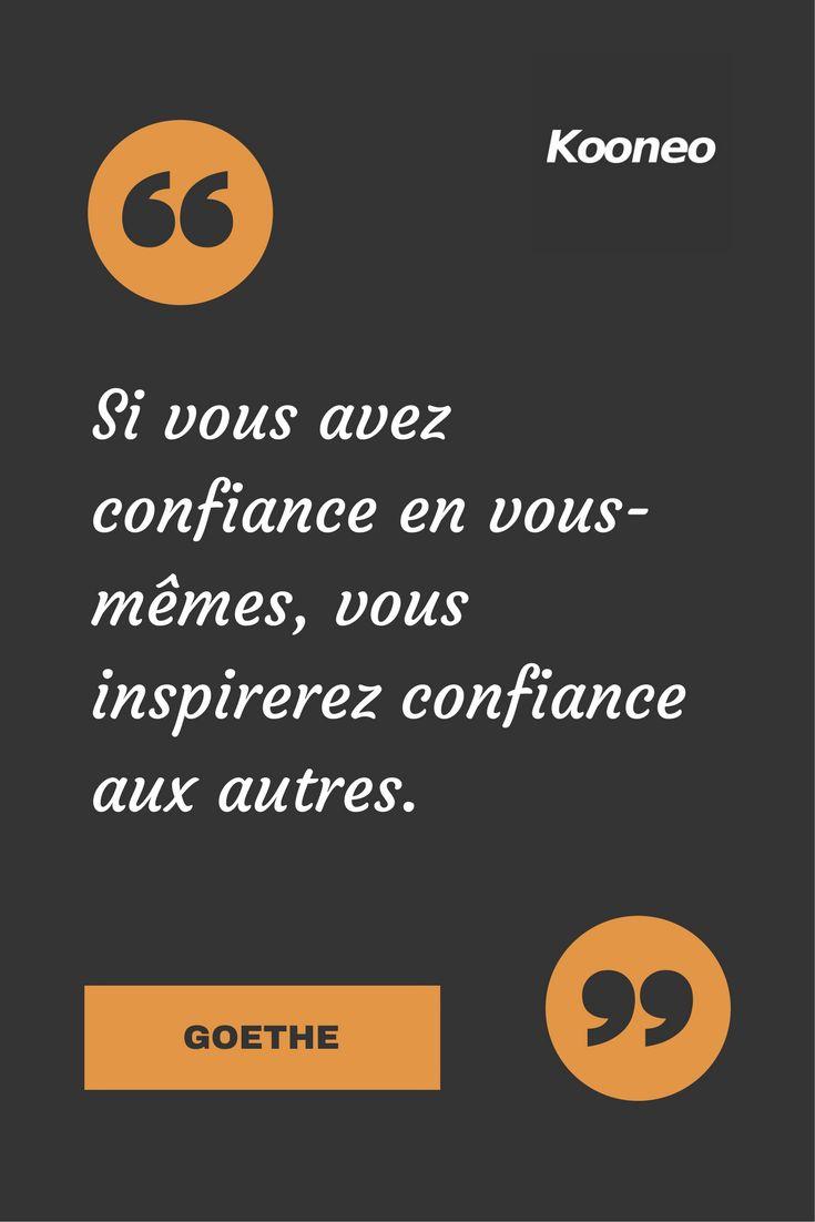 [CITATIONS] Si vous avez confiance en vous-mêmes, vous inspirerez confiance aux autres. GOETHE #Ecommerce #Motivation #Kooneo #Goethe : www.kooneo.com