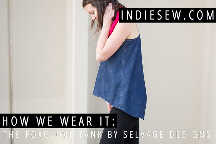 Indiesew.com Blog | How We Wear It: Foxglove Tank by Selvage Designs
