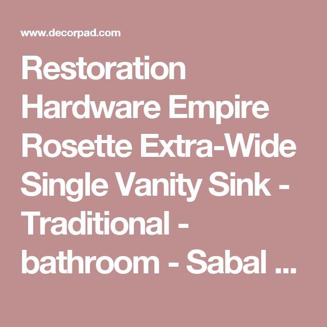 Restoration Hardware Empire Rosette Extra-Wide Single Vanity Sink - Traditional - bathroom - Sabal Homes SC