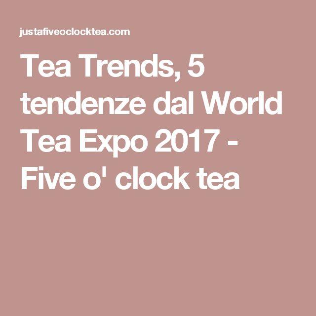 Tea Trends, 5 tendenze dal World Tea Expo 2017 - Five o' clock tea