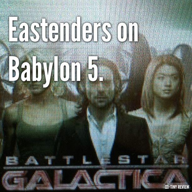 Battlestar Galactica is just Eastenders on Babylon 5.Movie Reviews, Minis Movie