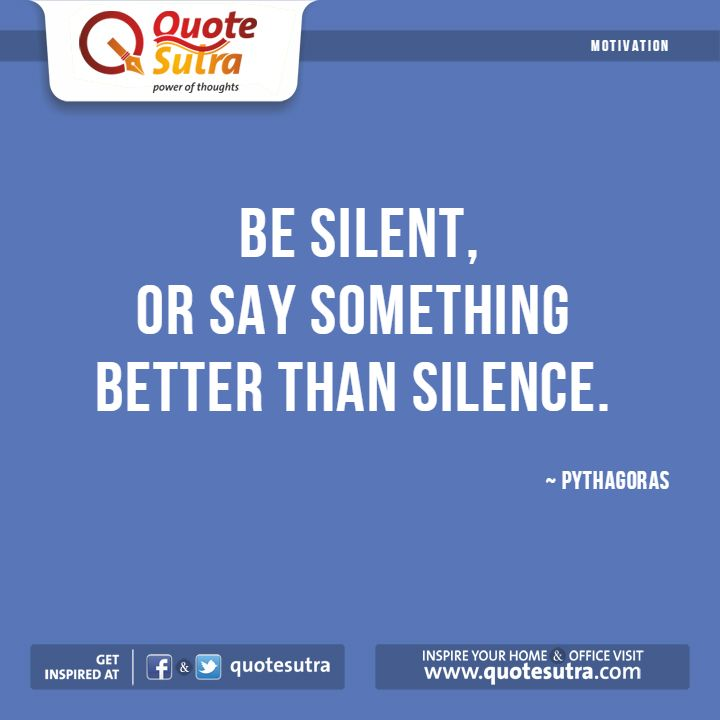 Only say something which makes a better impact than your silence. A great #quote by Pythagoras. #motivation