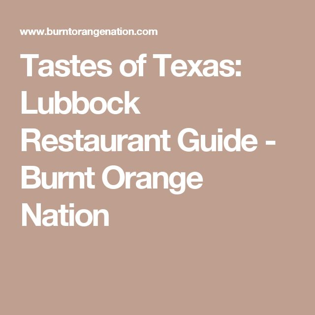 Tastes of Texas: Lubbock Restaurant Guide - Burnt Orange Nation
