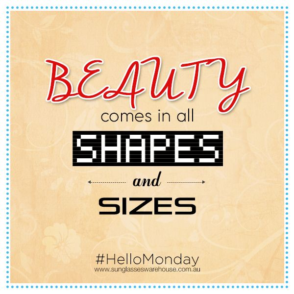 """#HelloMonday:  Beauty comes in all shapes and sizes...just like our authentic designer brand sunglasses collection! Start your Monday right by making yourself look awesome.  Shop now at http://www.sunglasseswarehouse.com.au/"""