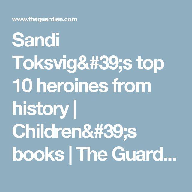 Sandi Toksvig's top 10 heroines from history | Children's books | The Guardian