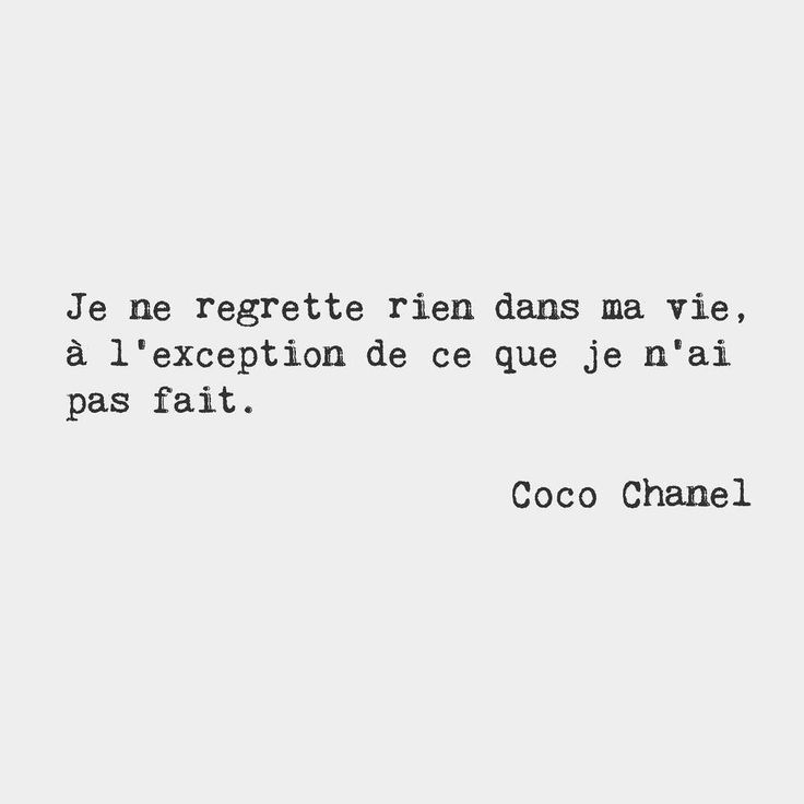 I regret nothing in my life except that which I did not do. Coco Chanel French fashion designer