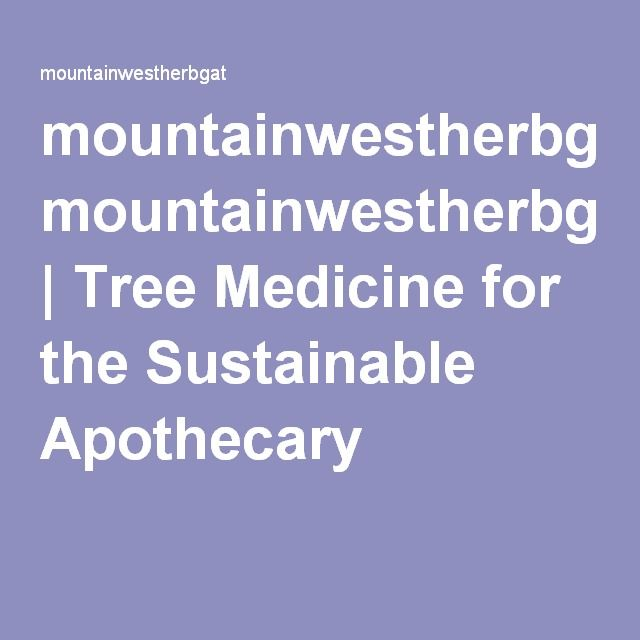 mountainwestherbgat | Tree Medicine for the Sustainable Apothecary