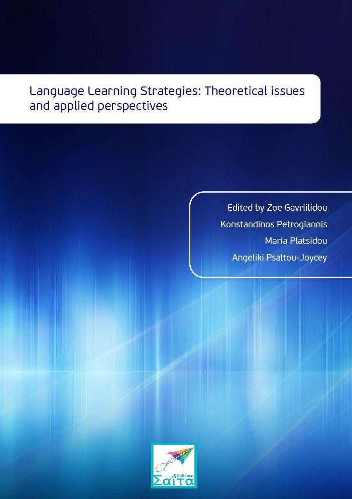 Language Learning Strategies: Theoretical issues and applied perspectives, Zoe Gavriilidou, Konstandinos Petrogiannis, Maria Platsidou, Angeliki Psaltou-Joycey (Editors), Saita publications, June 2017, ISBN: 978-618-5147-52-5,  Download it for free at: www.saitabooks.eu/2017/06/ebook.173.html